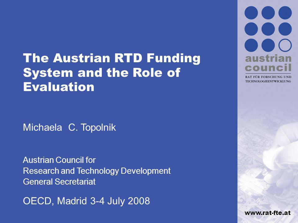 www.rat-fte.at The Austrian RTD Funding System and the Role of Evaluation Michaela C.
