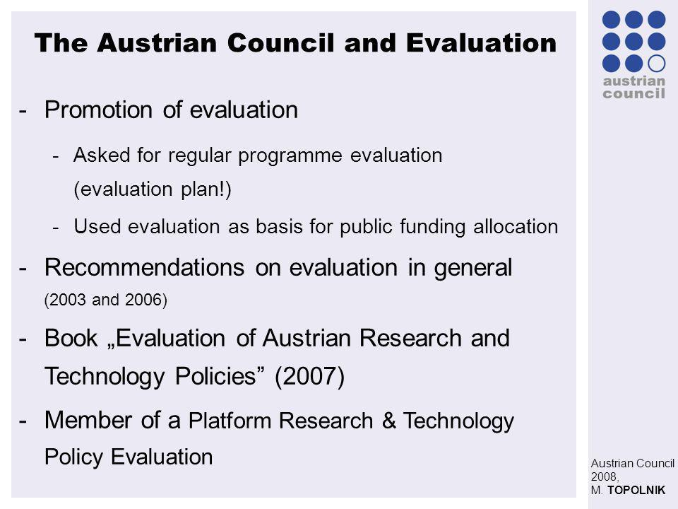 Austrian Council 2008, M. TOPOLNIK The Austrian Council and Evaluation - -Promotion of evaluation - -Asked for regular programme evaluation (evaluatio