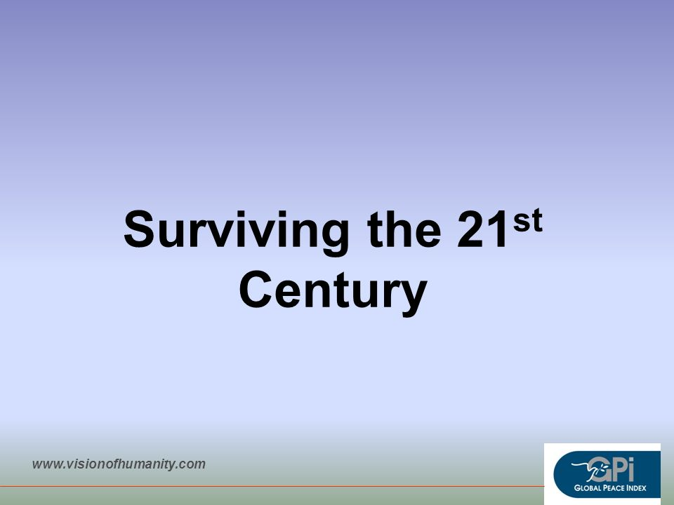 Surviving the 21 st Century