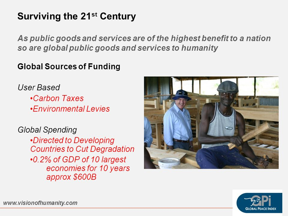 Surviving the 21 st Century As public goods and services are of the highest benefit to a nation so are global public goods and services to humanity Gl