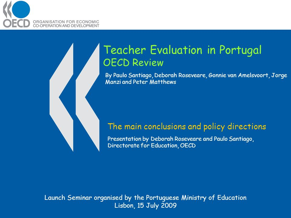 Teacher Evaluation in Portugal OECD Review The main conclusions and policy directions Presentation by Deborah Roseveare and Paulo Santiago, Directorat