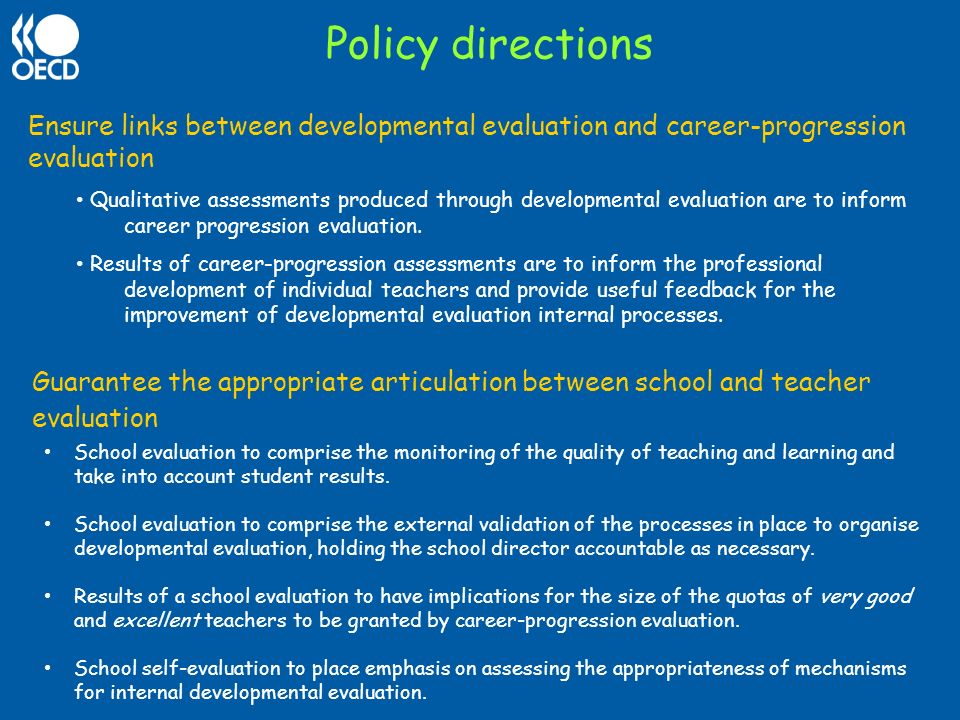 Policy directions Ensure links between developmental evaluation and career-progression evaluation Qualitative assessments produced through development
