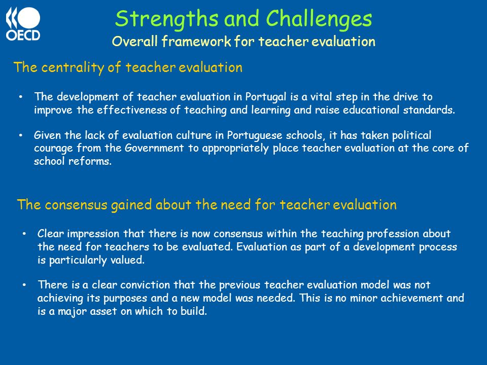 Strengths and Challenges The centrality of teacher evaluation The development of teacher evaluation in Portugal is a vital step in the drive to improv