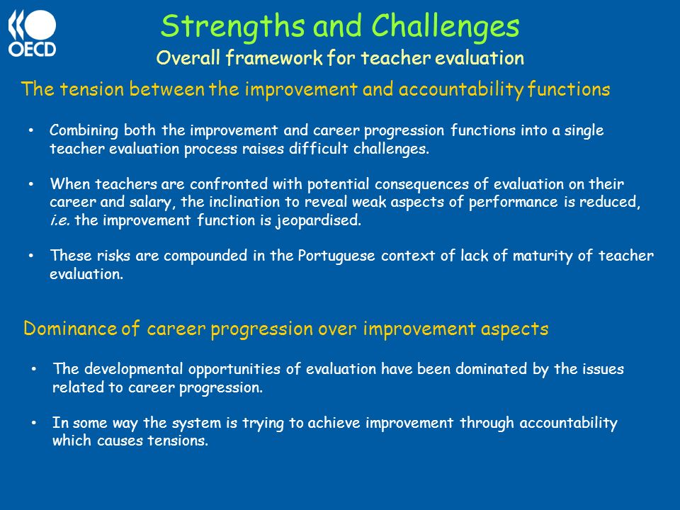 Strengths and Challenges The tension between the improvement and accountability functions Combining both the improvement and career progression functi
