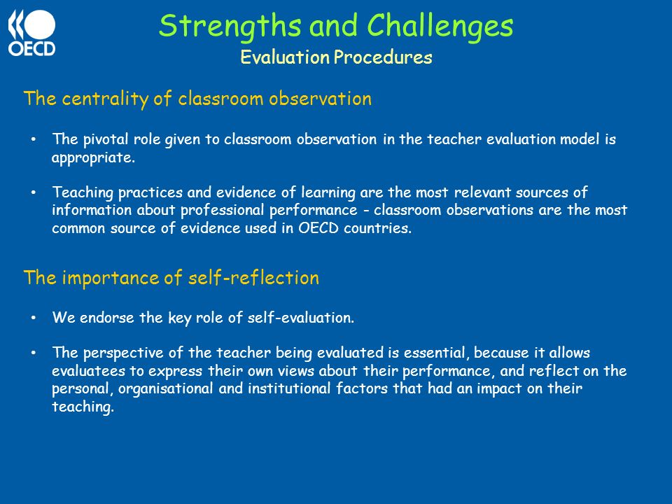 Strengths and Challenges The centrality of classroom observation The pivotal role given to classroom observation in the teacher evaluation model is ap
