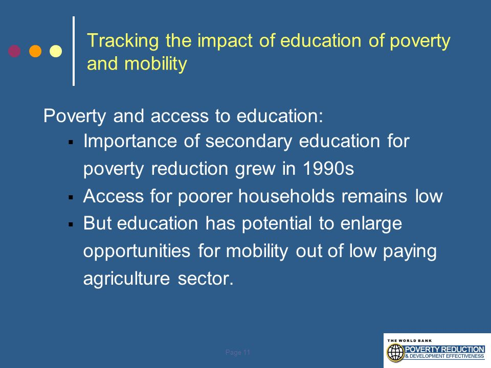 Page 11 Tracking the impact of education of poverty and mobility Poverty and access to education: Importance of secondary education for poverty reduct