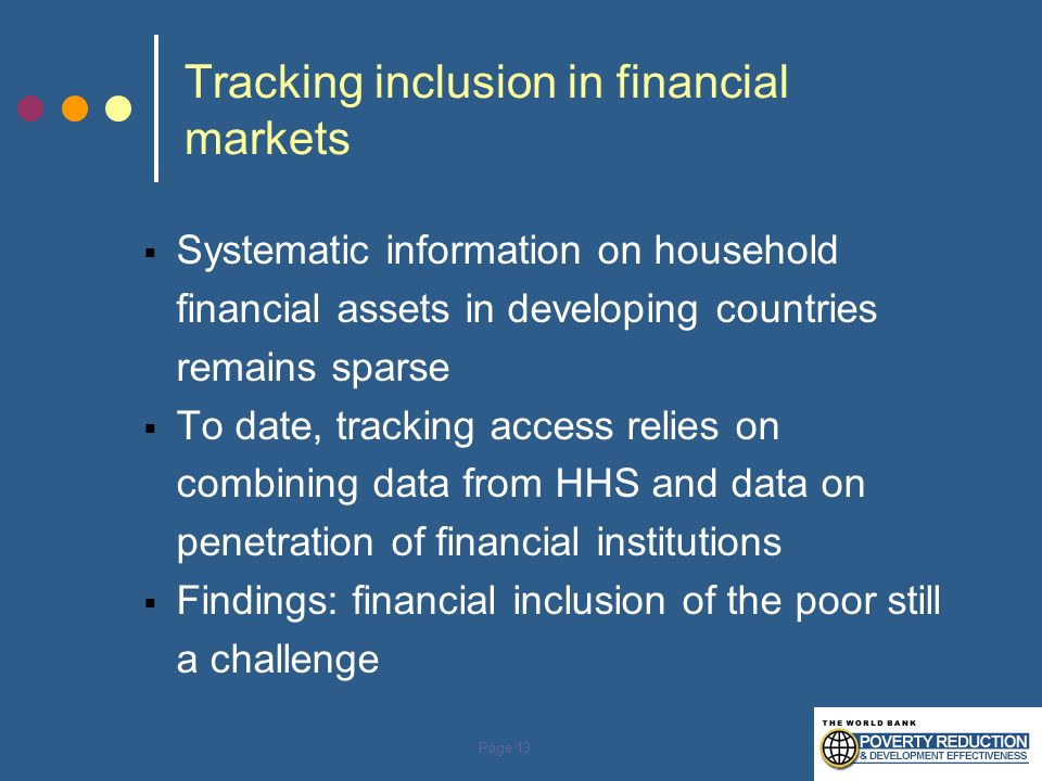 Page 13 Tracking inclusion in financial markets Systematic information on household financial assets in developing countries remains sparse To date, t