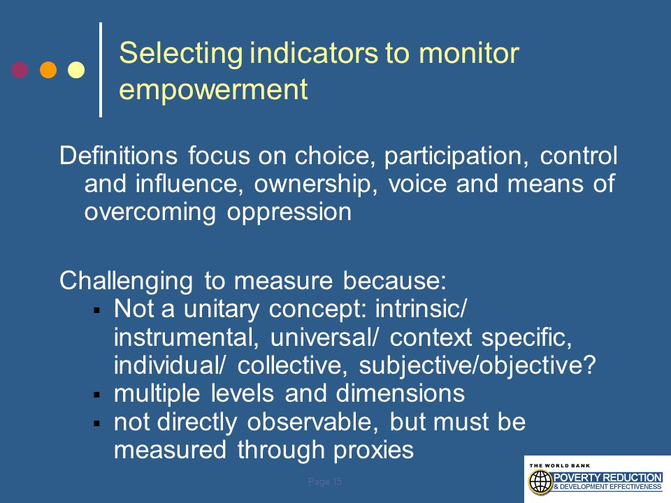 Page 15 Selecting indicators to monitor empowerment Definitions focus on choice, participation, control and influence, ownership, voice and means of o