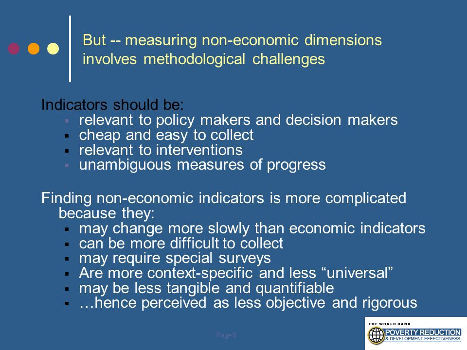 Page 8 But -- measuring non-economic dimensions involves methodological challenges Indicators should be: relevant to policy makers and decision makers