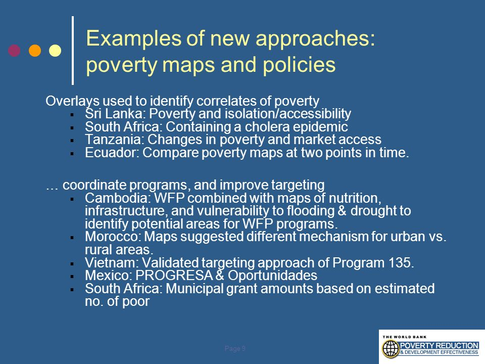 Page 9 Examples of new approaches: poverty maps and policies Overlays used to identify correlates of poverty Sri Lanka: Poverty and isolation/accessib