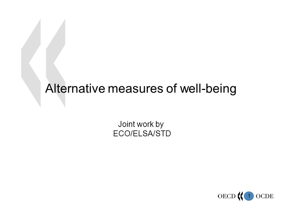1 Alternative measures of well-being Joint work by ECO/ELSA/STD
