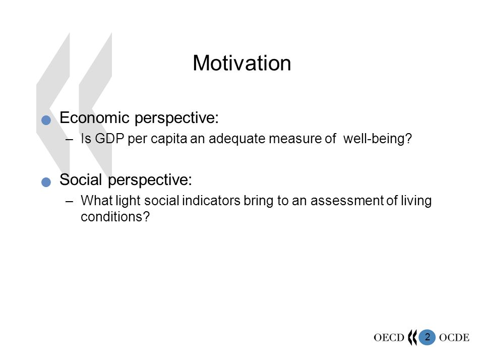 2 Motivation Economic perspective: –Is GDP per capita an adequate measure of well-being? Social perspective: –What light social indicators bring to an