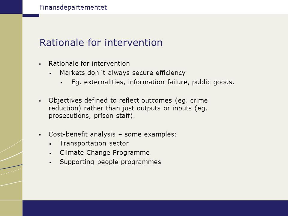 Finansdepartementet Rationale for intervention Markets don´t always secure efficiency Eg.