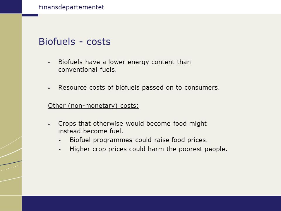 Finansdepartementet Costs of a 2 % biofuel scenario Bioethanol Price at the pump (eurocents per litre) Additional cost (eurocents per litre) Total additional cost (mill.