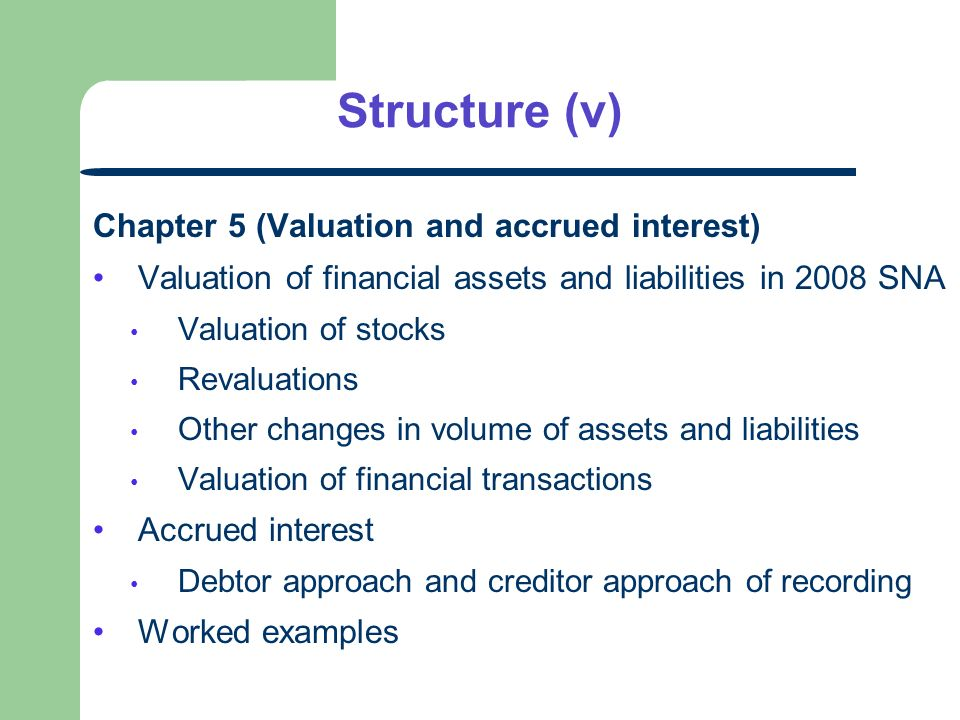 Structure (v) Chapter 5 (Valuation and accrued interest) Valuation of financial assets and liabilities in 2008 SNA Valuation of stocks Revaluations Ot