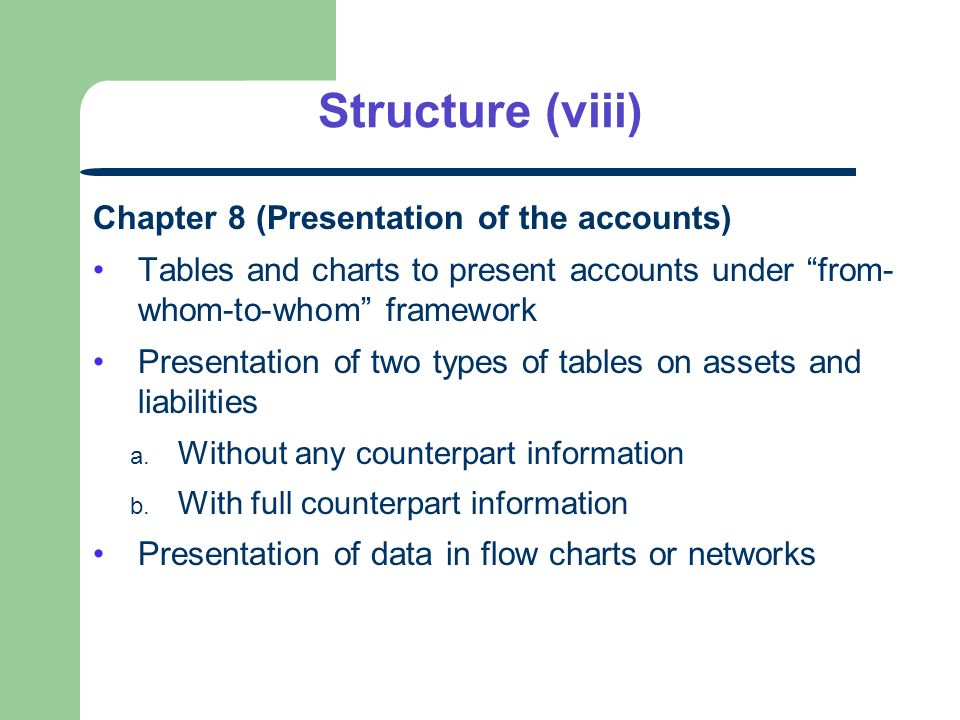 Structure (viii) Chapter 8 (Presentation of the accounts) Tables and charts to present accounts under from- whom-to-whom framework Presentation of two