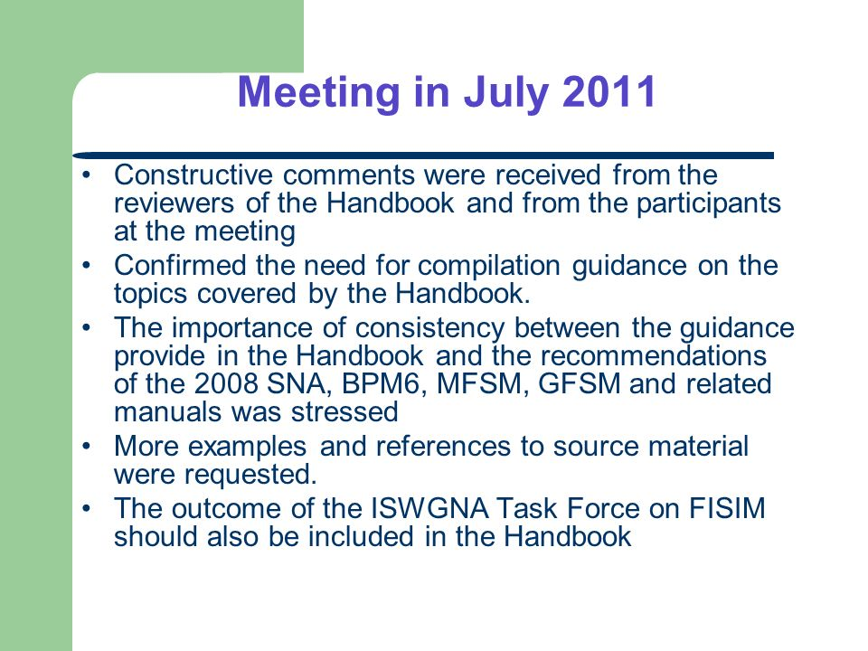 Meeting in July 2011 Constructive comments were received from the reviewers of the Handbook and from the participants at the meeting Confirmed the need for compilation guidance on the topics covered by the Handbook.