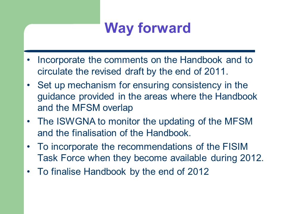 Way forward Incorporate the comments on the Handbook and to circulate the revised draft by the end of 2011. Set up mechanism for ensuring consistency