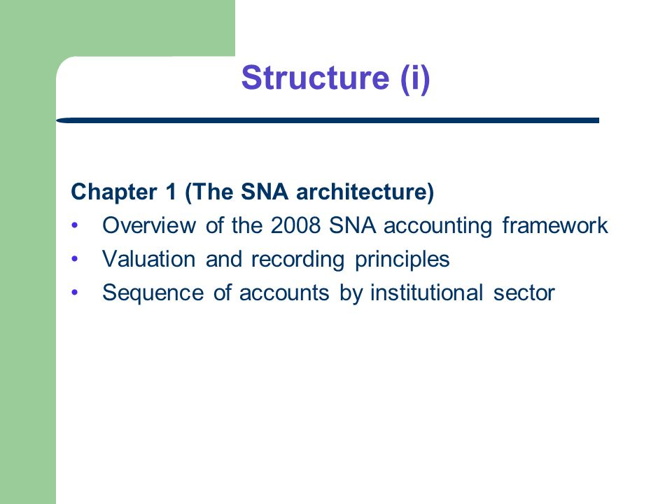 Structure (i) Chapter 1 (The SNA architecture) Overview of the 2008 SNA accounting framework Valuation and recording principles Sequence of accounts b