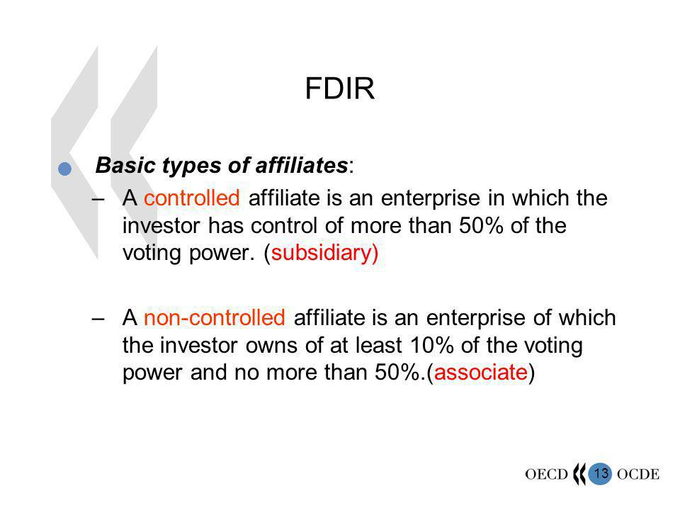 13 FDIR Basic types of affiliates: –A controlled affiliate is an enterprise in which the investor has control of more than 50% of the voting power.