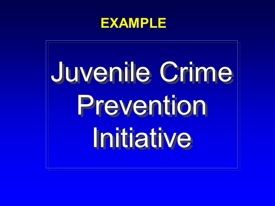 Juvenile Crime Prevention Initiative Juvenile Crime Prevention Initiative EXAMPLE