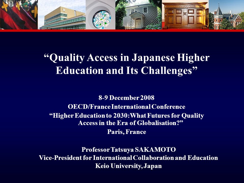 1 Quality Access in Japanese Higher Education and Its Challenges 8-9 December 2008 OECD/France International Conference Higher Education to 2030:What