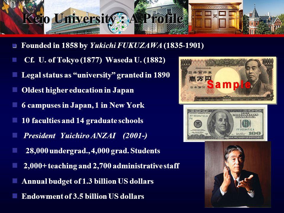 3 Keio University : A Profile Founded in 1858 by Yukichi FUKUZAWA (1835-1901) Cf.