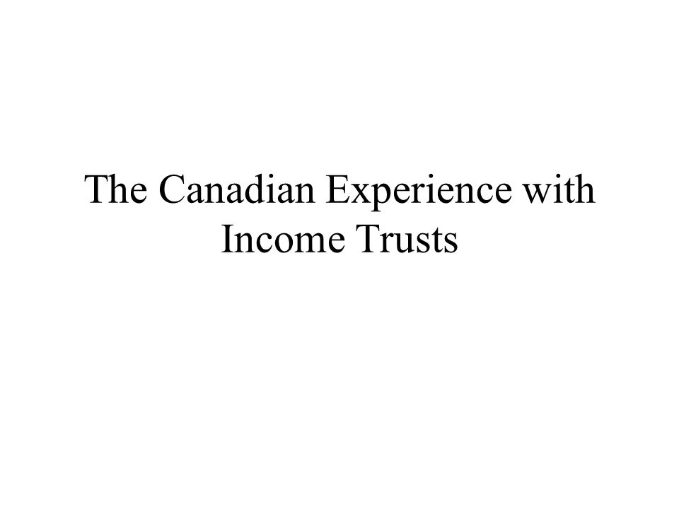 The Canadian Experience with Income Trusts