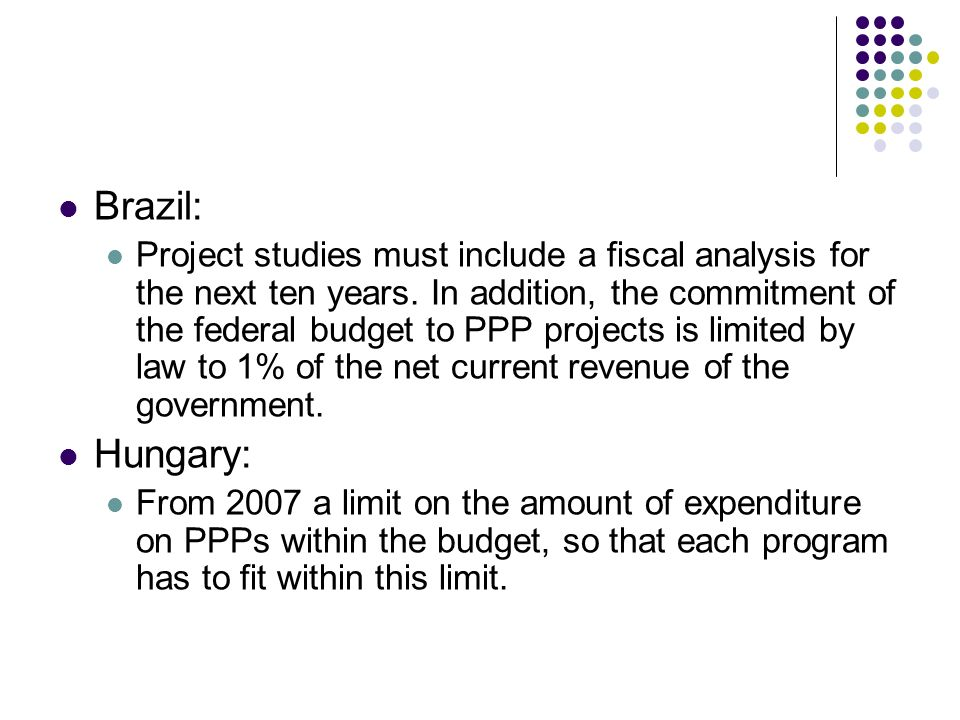 Brazil: Project studies must include a fiscal analysis for the next ten years. In addition, the commitment of the federal budget to PPP projects is li