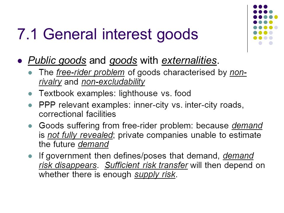 7.1 General interest goods Public goods and goods with externalities. The free-rider problem of goods characterised by non- rivalry and non-excludabil