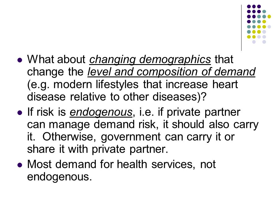 What about changing demographics that change the level and composition of demand (e.g. modern lifestyles that increase heart disease relative to other