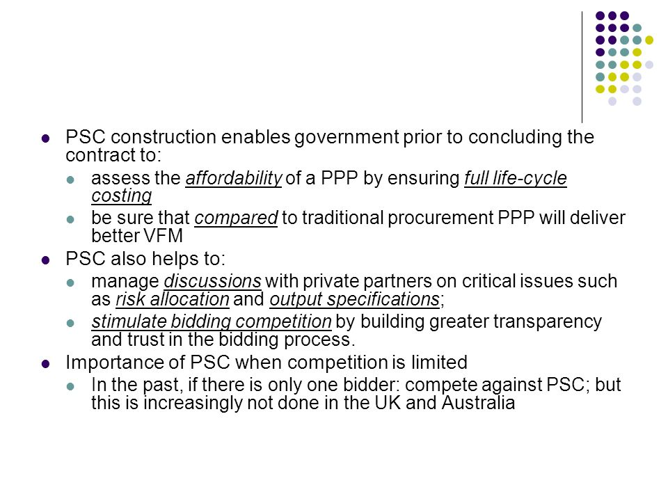 PSC construction enables government prior to concluding the contract to: assess the affordability of a PPP by ensuring full life-cycle costing be sure