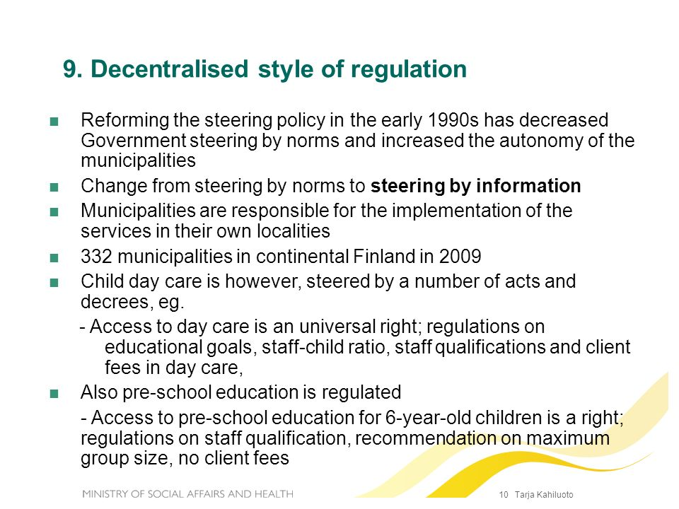10 Tarja Kahiluoto 9. Decentralised style of regulation Reforming the steering policy in the early 1990s has decreased Government steering by norms an