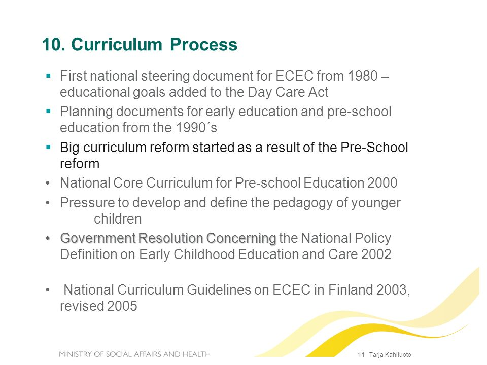 11 Tarja Kahiluoto 10. Curriculum Process First national steering document for ECEC from 1980 – educational goals added to the Day Care Act Planning d