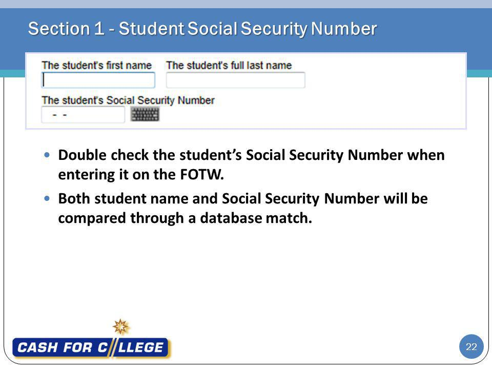 Section 1 - Student Social Security Number Double check the students Social Security Number when entering it on the FOTW.