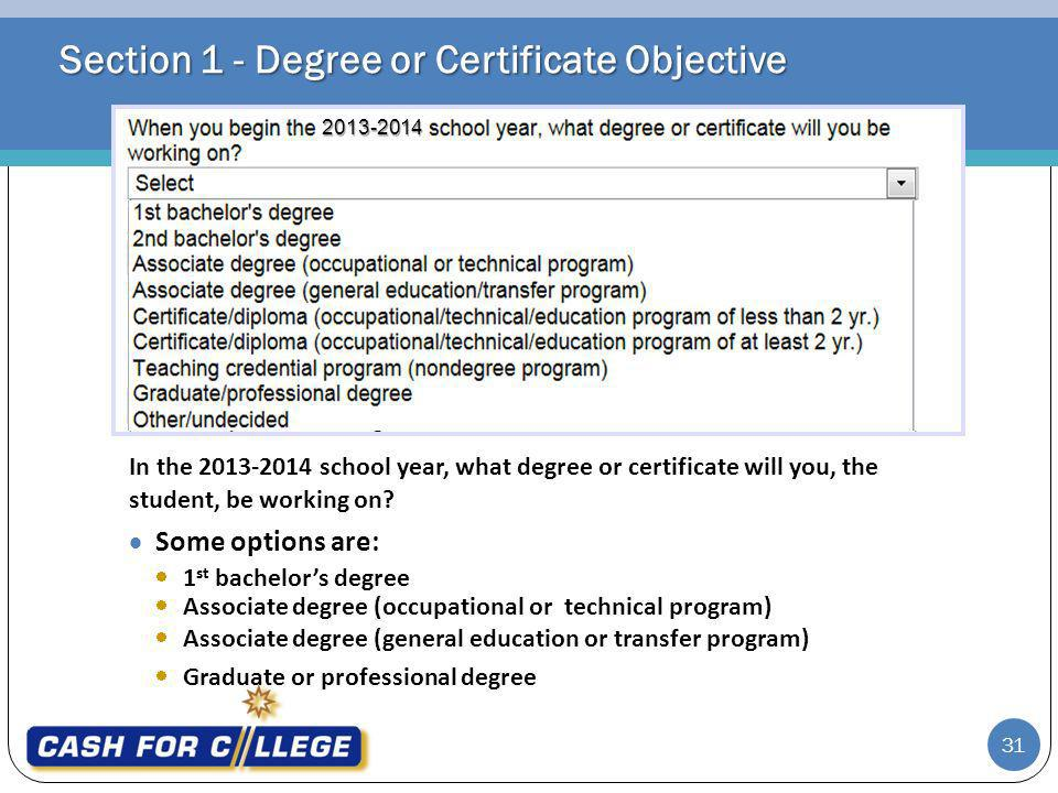 Section 1 - Degree or Certificate Objective In the 2013-2014 school year, what degree or certificate will you, the student, be working on.