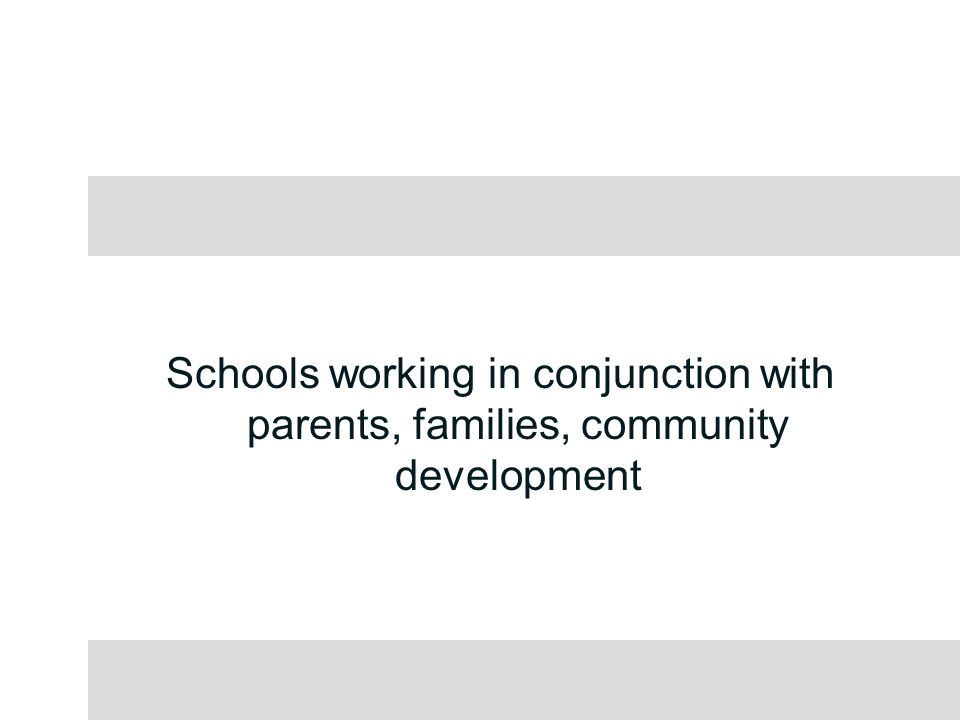 Schools working in conjunction with parents, families, community development