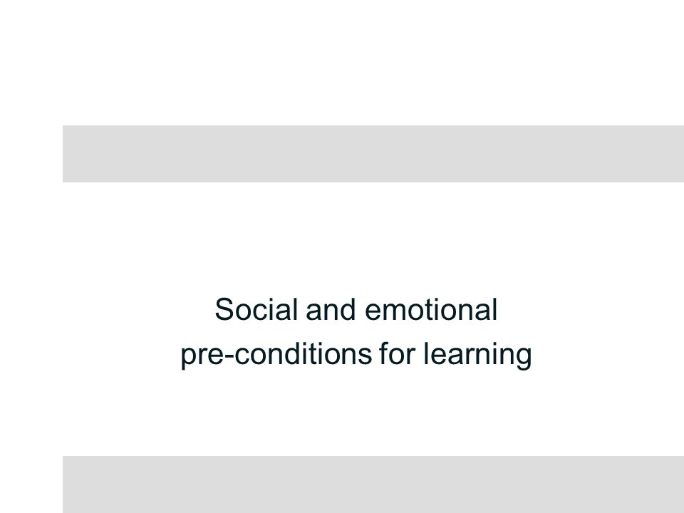 Social and emotional pre-conditions for learning