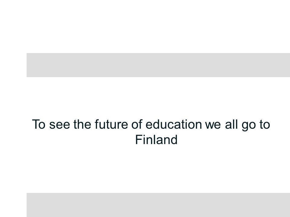 To see the future of education we all go to Finland