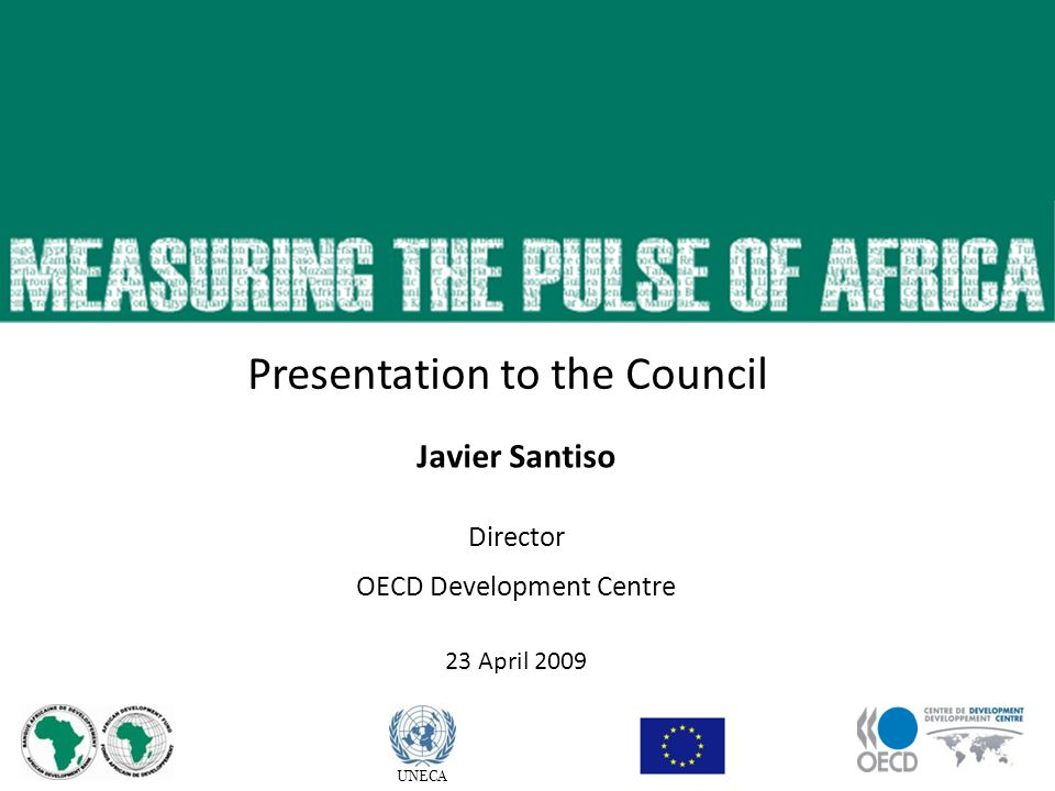 Javier Santiso Director OECD Development Centre 23 April 2009 UNECA Presentation to the Council