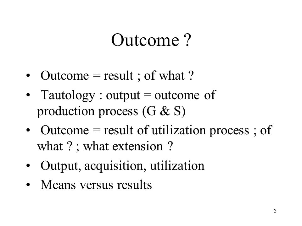 3 Utilization process of G & S Possible lag (time, quantity) between acquisition and utilization Various lengths of utilization processes Effects generally combined with effects of other factors : externalities, economic, natural family and social environment separability issue Individual/societal effects Immediate/deferred effects Direct effects/indirect effects through changes in states