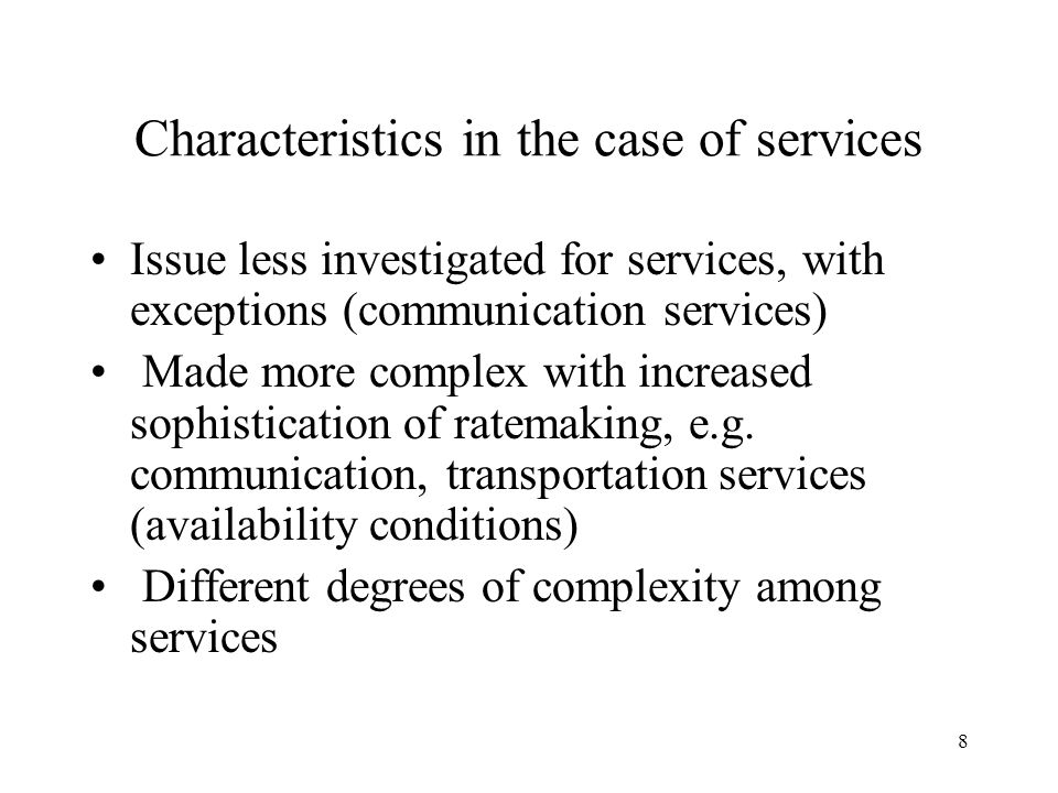 8 Characteristics in the case of services Issue less investigated for services, with exceptions (communication services) Made more complex with increased sophistication of ratemaking, e.g.