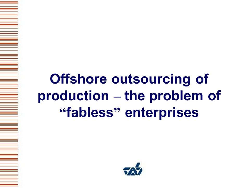 Offshore outsourcing of production – the problem of fabless enterprises