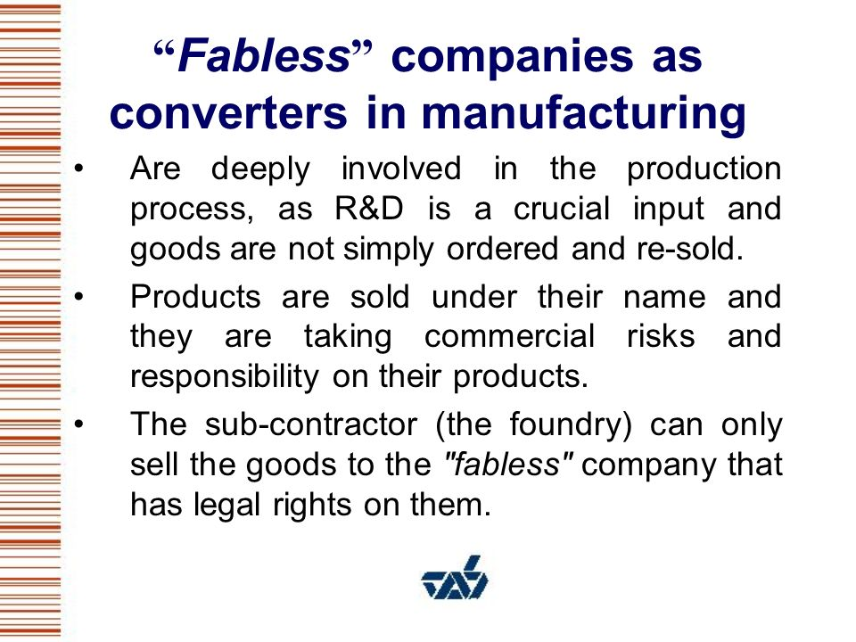 Fabless companies as converters in manufacturing Are deeply involved in the production process, as R&D is a crucial input and goods are not simply ordered and re-sold.
