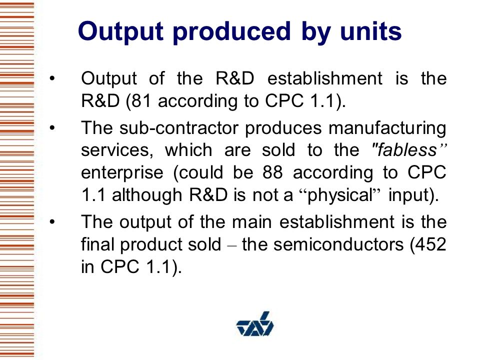 Output produced by units Output of the R&D establishment is the R&D (81 according to CPC 1.1).