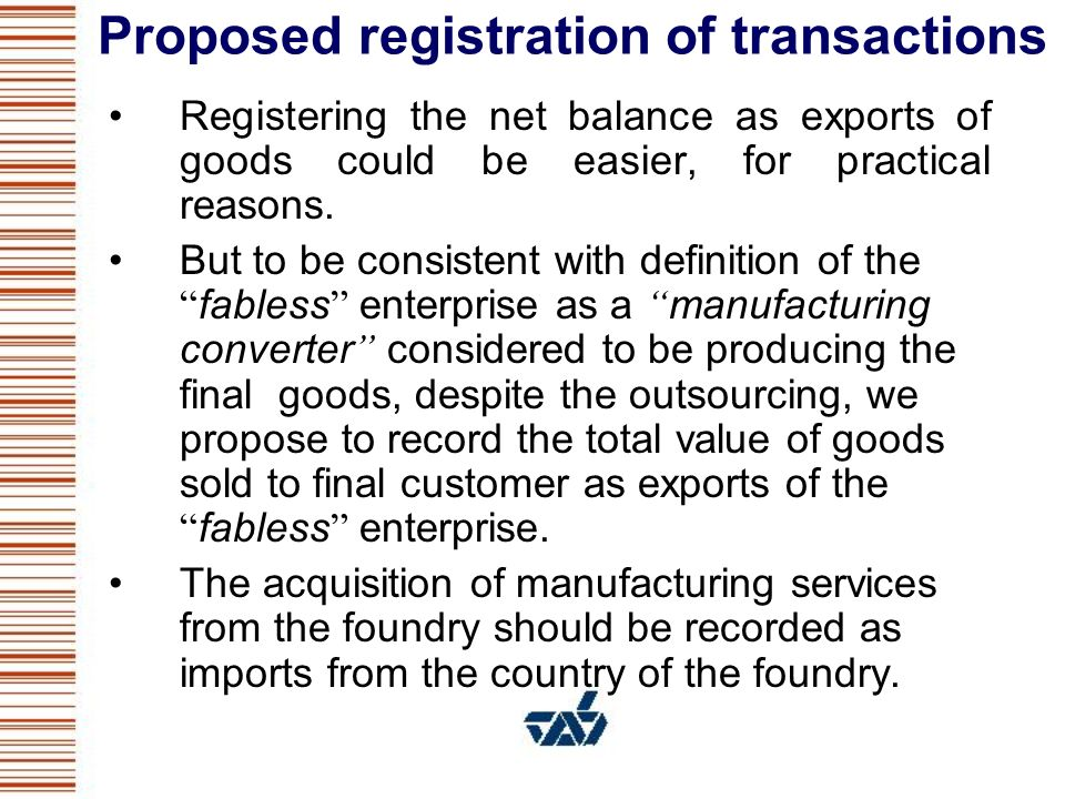 Proposed registration of transactions Registering the net balance as exports of goods could be easier, for practical reasons. But to be consistent wit