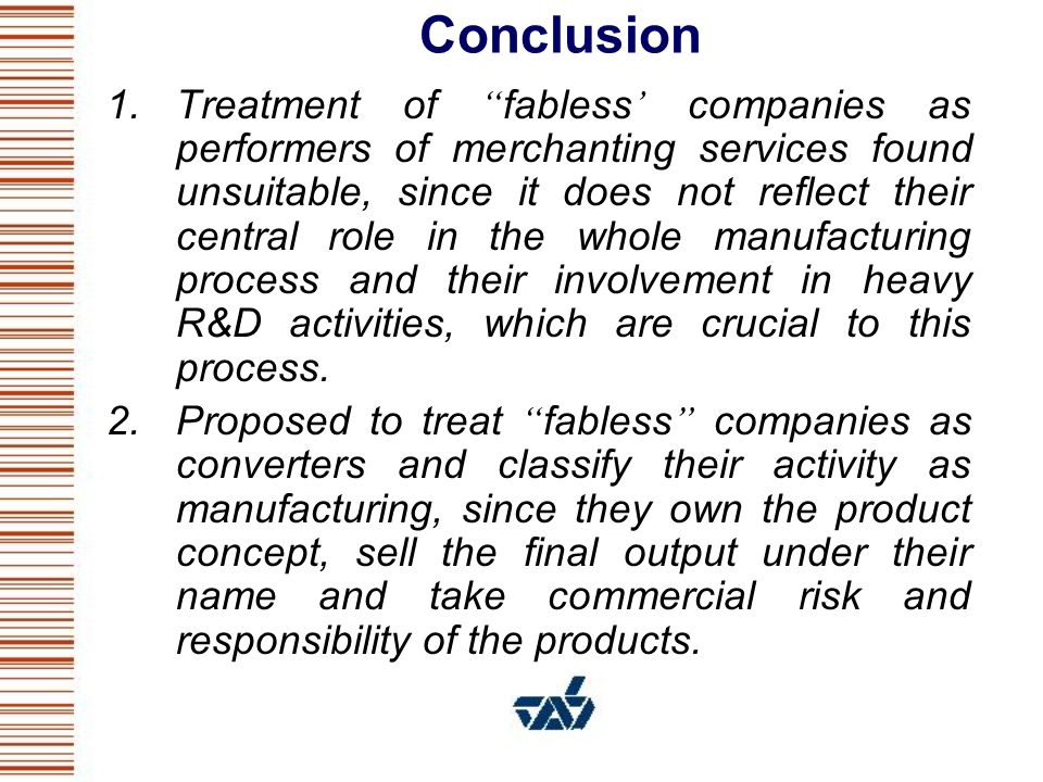 Conclusion 1.Treatment of fabless companies as performers of merchanting services found unsuitable, since it does not reflect their central role in th