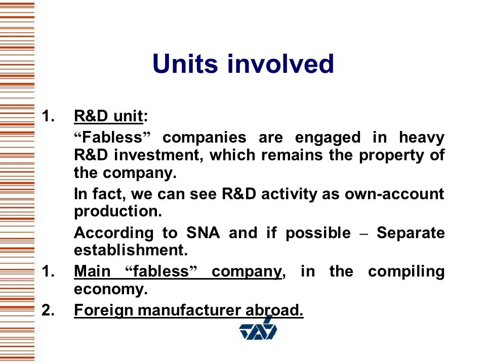 Economic activity of units 1.Linked establishment performing R&D activities - R&D classification 2.Main company - Two possible classifications: Trade (under ISIC G) Manufacturing (under ISIC D)
