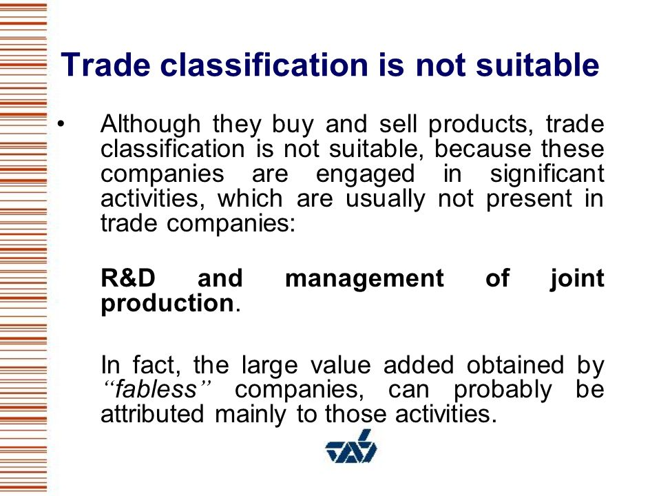 Trade classification is not suitable Although they buy and sell products, trade classification is not suitable, because these companies are engaged in
