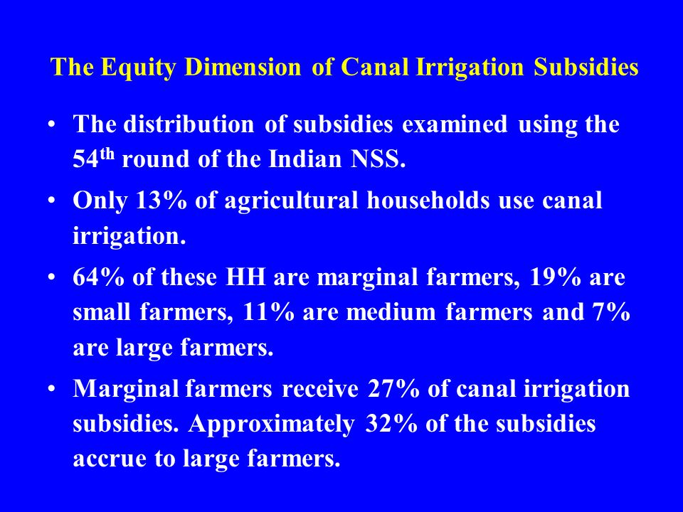 The Equity Dimension of Canal Irrigation Subsidies The distribution of subsidies examined using the 54 th round of the Indian NSS.